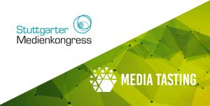 Stuttgarter Medienkongress und Media Tasting